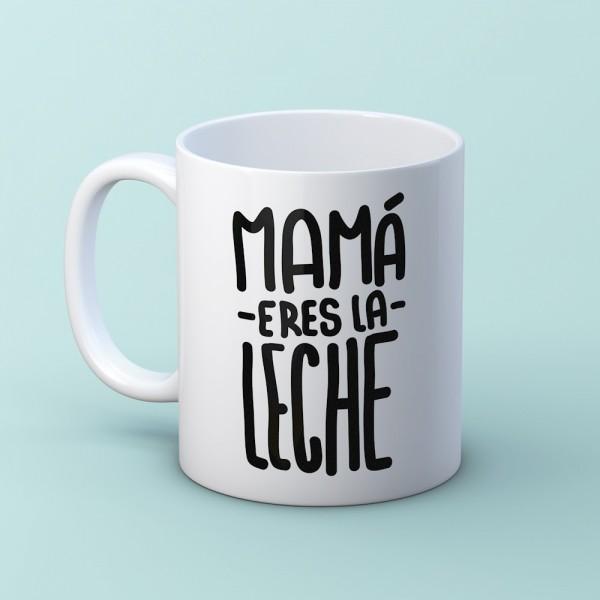 "Taza ""Mamá eres la leche"""