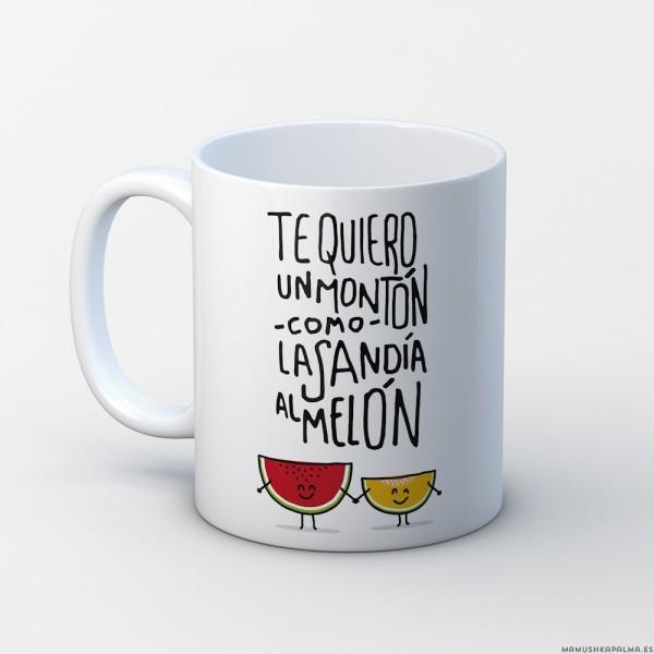 """Taza """"Te quiero un montón como la sandía al melón"""""""